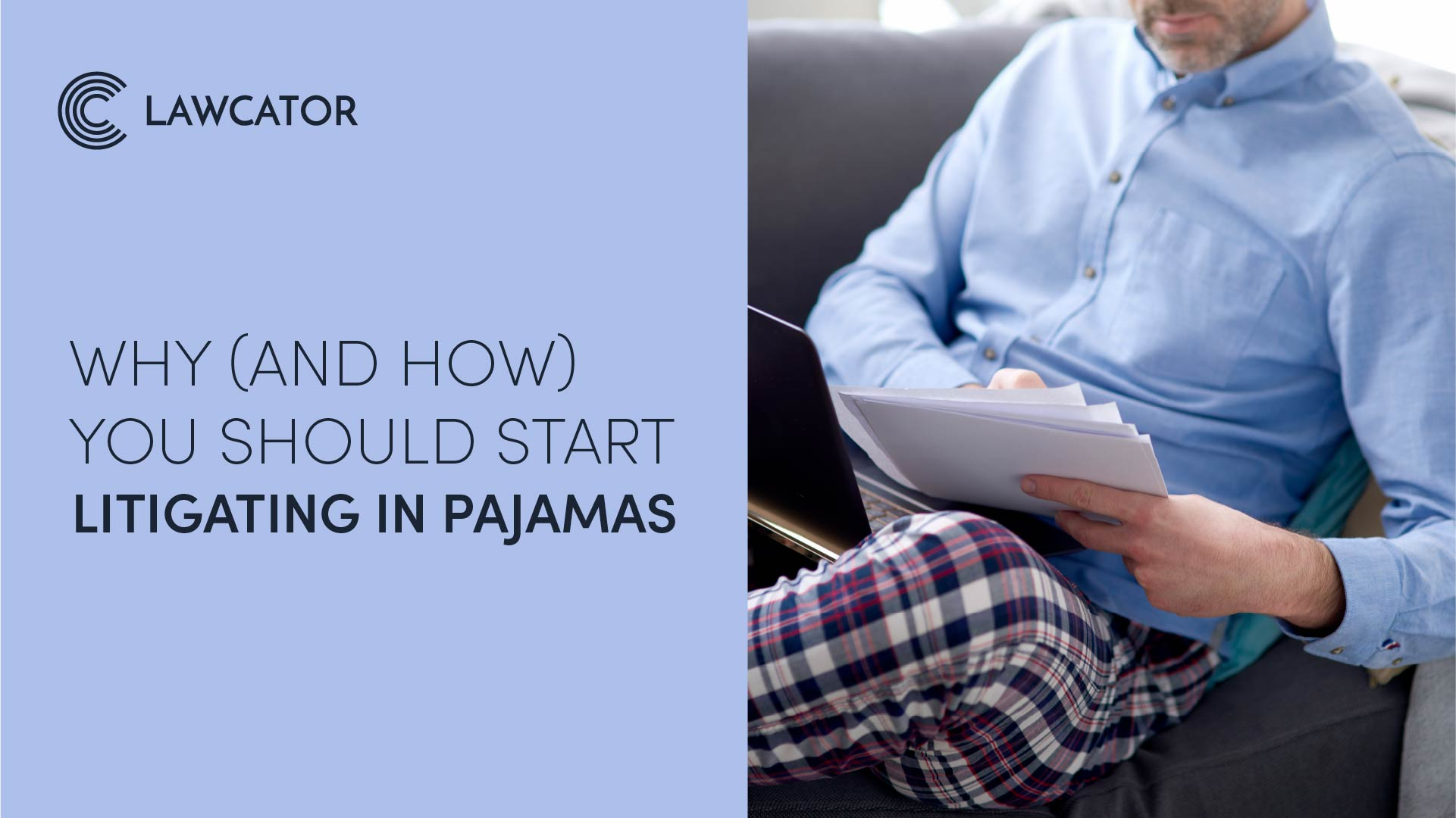 Why (and How) You Should Start Litigating in Pajamas