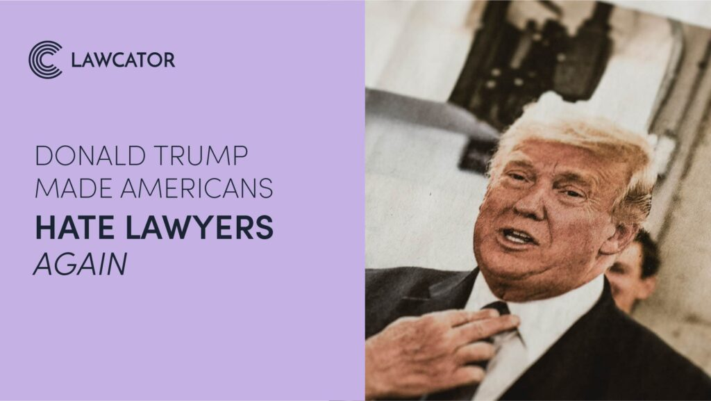 Donald Trump Made Americans Hate Lawyers Again